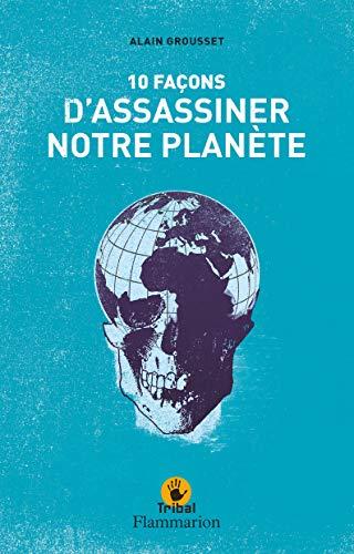 Dix façons d'assassiner notre planète
