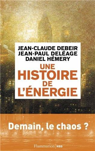 Une histoire de l'énergie : Les servitudes de la puissance