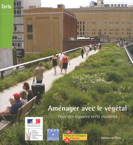 Aménager avec le végétal : Pour des espaces verts durables