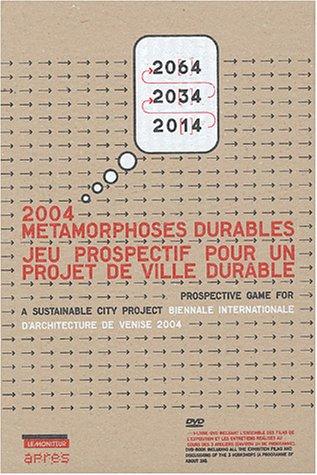 2004 Métamorphoses durables : Jeu prospectif pour un projet de ville durable - Biennale internationale d'architecture de Venise 2004