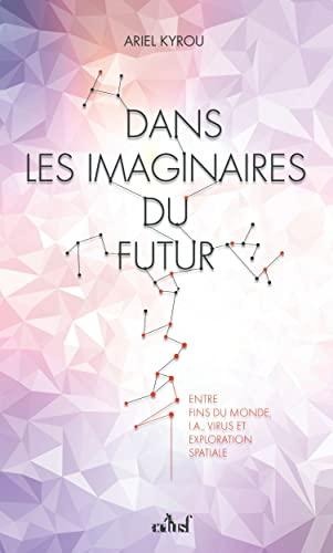 Dans les imaginaires du futur - Entre fins du monde, IA, virus et exploration spatiale