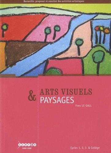 Arts visuels & paysages : Cycles 1, 2, 3 & collège