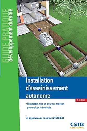 Installation d'assainissement autonome - Conception, mise en oeuvre et entretien pour maison individuelle en application de la norme NF DTU 64.1