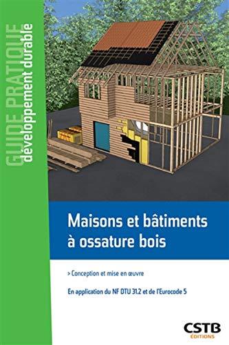 Maisons et bâtiments à ossature bois : Conception et mise en oeuvre - En application du NF DTU 31.2 et de l'Eurocode 5